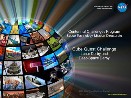 National Aeronautics and Space Administration Centennial Challenges Program Space Technology Mission Directorate Cube Quest Challenge Lunar Derby and Deep.