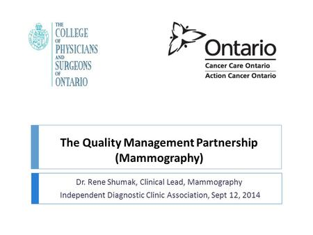 The Quality Management Partnership (Mammography) Dr. Rene Shumak, Clinical Lead, Mammography Independent Diagnostic Clinic Association, Sept 12, 2014.