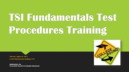 TSI Fundamentals Test Procedures Training Thursday, August 28, 2014 Central Administration Building #216 Thursday, August 28, 2014 Central Administration.