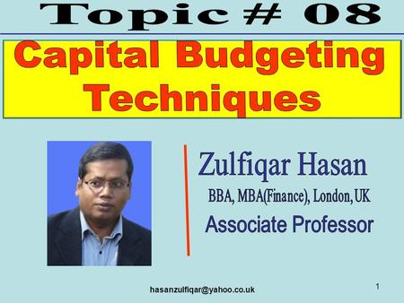 1. ZULFIQAR HASAN 2 Definition of Capital Budgeting, Importance and scope of capital budgeting, types of investment projects,