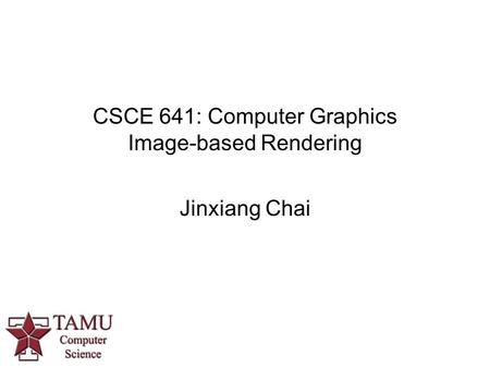CSCE 641: Computer Graphics Image-based Rendering Jinxiang Chai.