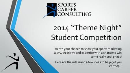 "2014 ""Theme Night"" Student Competition Here's your chance to show your sports marketing savvy, creativity and expertise with a chance to win some really."
