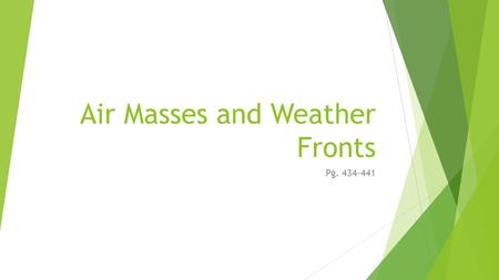 Air Masses and Weather Fronts Pg. 434-441. Cyclones and Tornadoes  Misconception: A cyclone is another name for tornado.  Fact: Both Cyclones and tornadoes.