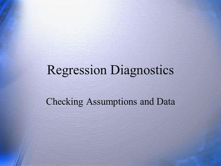 Regression Diagnostics Checking Assumptions and Data.