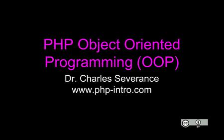 PHP Object Oriented Programming (OOP) Dr. Charles Severance www.php-intro.com.