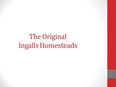 The Original Ingalls Homesteads. Information taken from the Genealogy and History of the Jacob Ingalls Family.