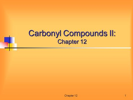 Chapter 121 Carbonyl Compounds II: Chapter 12. Chapter 122 Contents of Chapter 12 Structure of Aldehydes and Ketones Naming Adehydes and Ketones Reactivity.