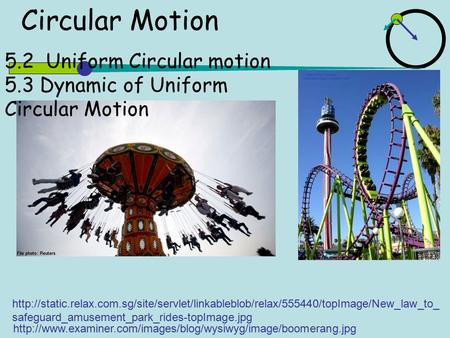 5.2 Uniform Circular motion 5.3 Dynamic of Uniform Circular Motion Circular Motion