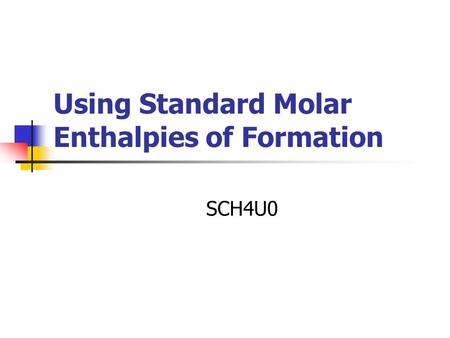 Using Standard Molar Enthalpies of Formation SCH4U0.