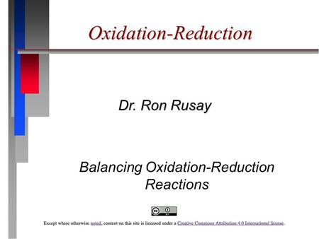 Oxidation-Reduction Dr. Ron Rusay Balancing Oxidation-Reduction Reactions.