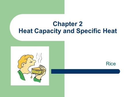 Chapter 2 Heat Capacity and Specific Heat Rice. Some Basic Concepts.