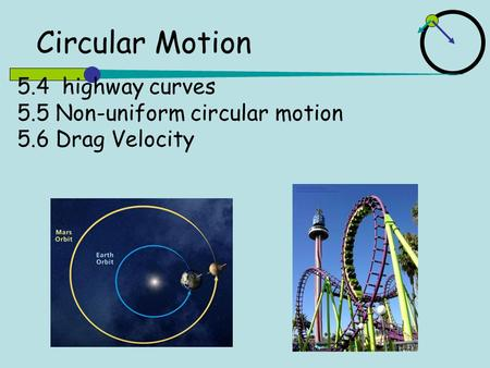 5.4 highway curves 5.5 Non-uniform circular motion 5.6 Drag Velocity Circular Motion.