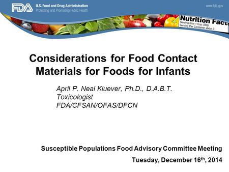 Considerations for Food Contact Materials for Foods for Infants Susceptible Populations Food Advisory Committee Meeting Tuesday, December 16 th, 2014 April.