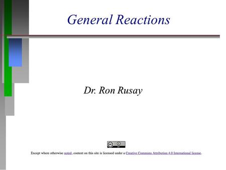 General Reactions Dr. Ron Rusay. General Chemical Reactions  Any chemical reaction can be described as a molecular or atomic change. It produces one.