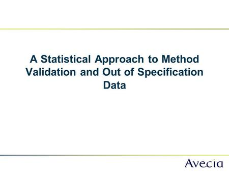 A Statistical Approach to Method Validation and Out of Specification Data.