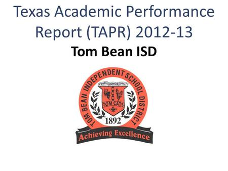 Texas Academic Performance Report (TAPR) 2012-13 Tom Bean ISD.