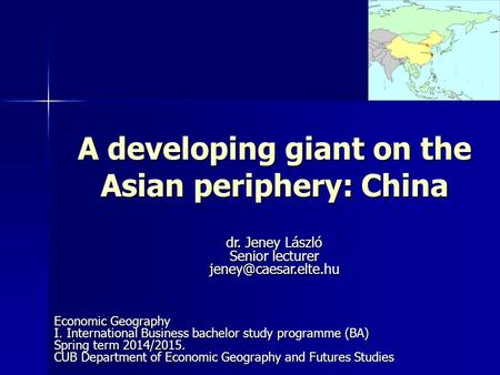 A developing giant on the Asian periphery: China Economic Geography I. International Business bachelor study programme (BA) Spring term 2014/2015. CUB.