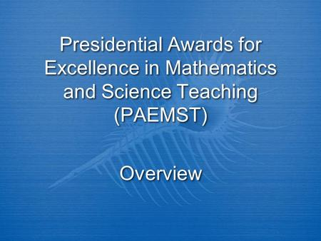 Presidential Awards for Excellence in Mathematics and Science Teaching (PAEMST) Overview.