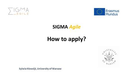 SIGMA Agile How to apply? Sylwia Niewójt, University of Warsaw.