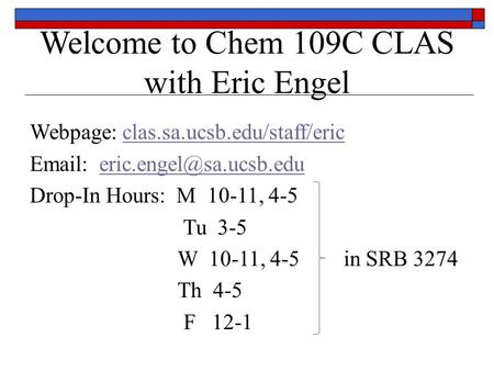 Welcome to Chem 109C CLAS with Eric Engel
