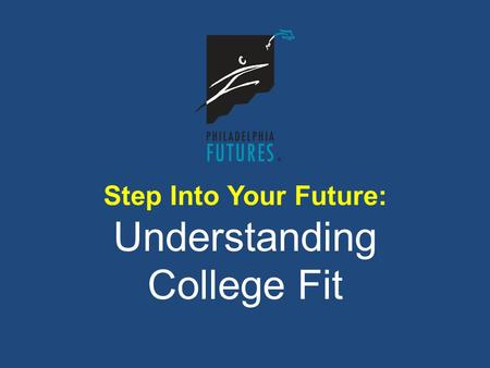 Step Into Your Future: Understanding College Fit.