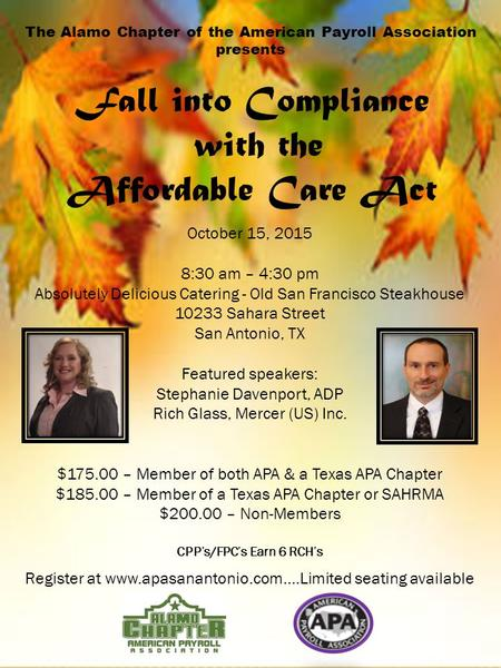 The Alamo Chapter of the American Payroll Association presents Fall into Compliance with the Affordable Care Act October 15, 2015 8:30 am – 4:30 pm Absolutely.