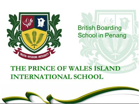THE PRINCE OF WALES ISLAND INTERNATIONAL SCHOOL British Boarding School in Penang.