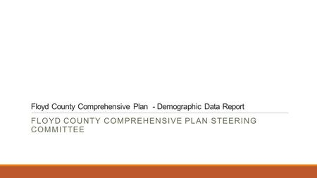 Floyd County Comprehensive Plan - Demographic Data Report FLOYD COUNTY COMPREHENSIVE PLAN STEERING COMMITTEE.