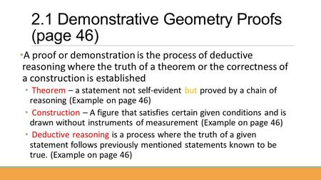 2.1 Demonstrative Geometry Proofs (page 46) A proof or demonstration is the process of deductive reasoning where the truth of a theorem or the correctness.