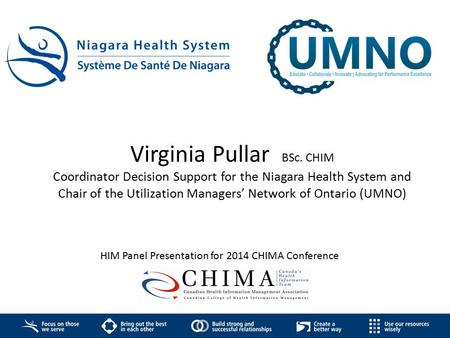 Virginia Pullar BSc. CHIM Coordinator Decision Support for the Niagara Health System and Chair of the Utilization Managers' Network of Ontario (UMNO)
