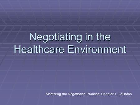Negotiating in the Healthcare Environment Mastering the Negotiation Process, Chapter 1, Laubach.