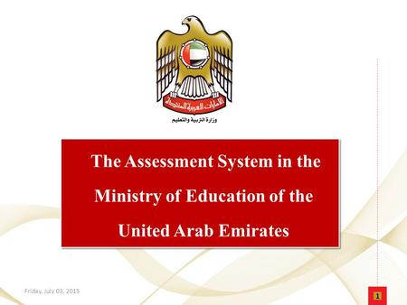 The Assessment System in the Ministry of Education of the United Arab Emirates Monday, April 17, 2017.