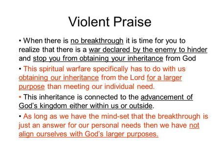 Violent Praise When there is no breakthrough it is time for you to realize that there is a war declared by the enemy to hinder and stop you from obtaining.