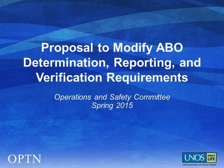 Proposal to Modify ABO Determination, Reporting, and Verification Requirements Operations and Safety Committee Spring 2015.