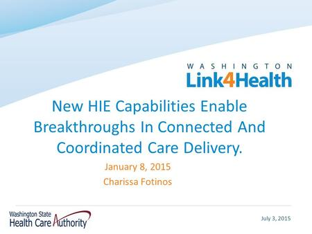 July 3, 2015 New HIE Capabilities Enable Breakthroughs In Connected And Coordinated Care Delivery. January 8, 2015 Charissa Fotinos.