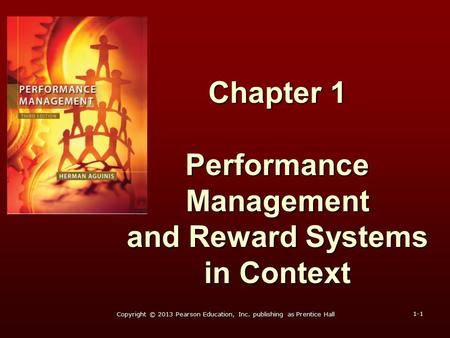 Chapter 1 Performance Management and Reward Systems in Context 1-1 Copyright © 2013 Pearson Education, Inc. publishing as Prentice Hall.