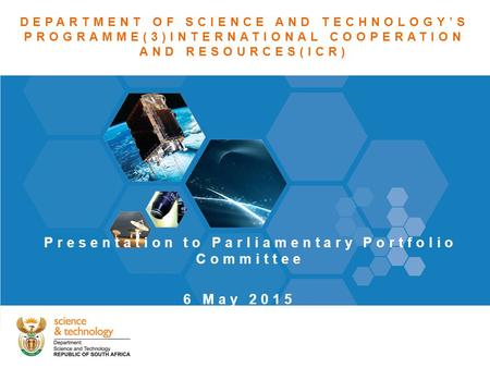 DEPARTMENT OF SCIENCE AND TECHNOLOGY'S PROGRAMME(3)INTERNATIONAL COOPERATION AND RESOURCES(ICR) Presentation to Parliamentary Portfolio Committee 6 May.