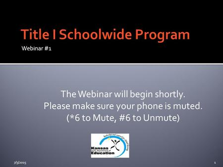 Webinar #1 The Webinar will begin shortly. Please make sure your phone is muted. (*6 to Mute, #6 to Unmute) 7/3/20151.