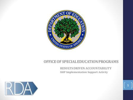RESULTS DRIVEN ACCOUNTABILITY SSIP Implementation Support Activity 1 OFFICE OF SPECIAL EDUCATION PROGRAMS.