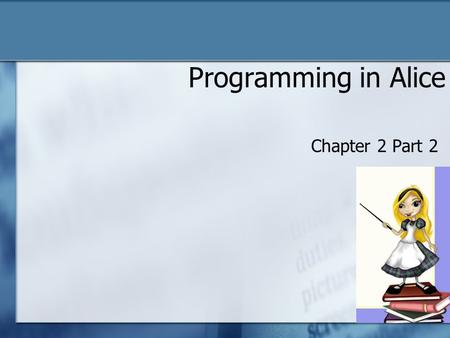 "Programming in Alice Chapter 2 Part 2. Events Editor Identifies what method is executed (run) when the ""Play"" button is hit 2."
