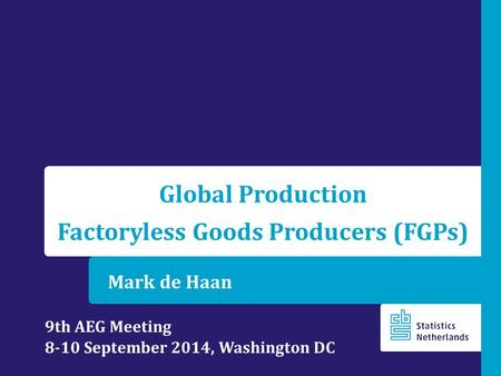 Mark de Haan Global Production Factoryless Goods Producers (FGPs) 9th AEG Meeting 8-10 September 2014, Washington DC.