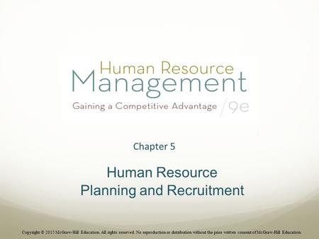 Chapter 5 Human Resource Planning and Recruitment Copyright © 2015 McGraw-Hill Education. All rights reserved. No reproduction or distribution without.