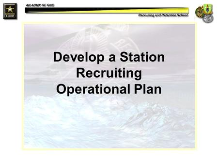 Develop a Station Recruiting Operational Plan. Action Develop a Station Operational Plan.