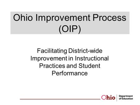 Ohio Improvement Process (OIP) Facilitating District-wide Improvement in Instructional Practices and Student Performance.