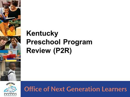 1 Kentucky Preschool Program Review (P2R). Program Review: Compliance Review of the Preschool Program is required by the preschool regulations (704 KAR.