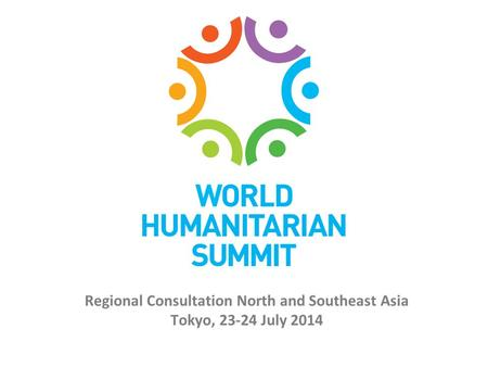 Regional Consultation North and Southeast Asia Tokyo, 23-24 July 2014.