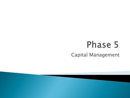 Capital Management.  Classification of capital expenditures  Capital project decision making process.