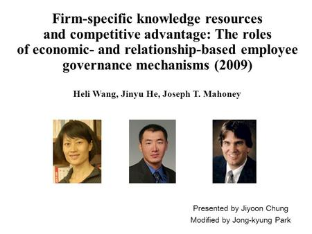 Firm-specific knowledge resources and competitive advantage: The roles of economic- and relationship-based employee governance mechanisms (2009) Presented.