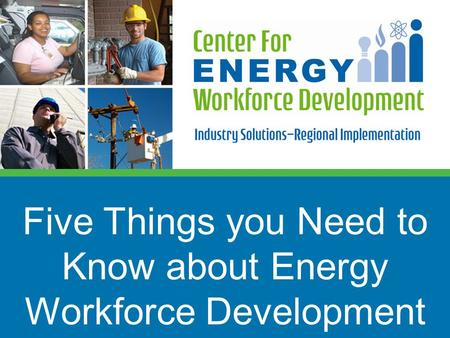 Five Things you Need to Know about Energy Workforce Development.