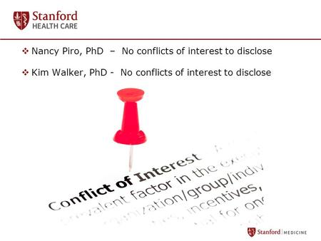  Nancy Piro, PhD – No conflicts of interest to disclose  Kim Walker, PhD - No conflicts of interest to disclose.